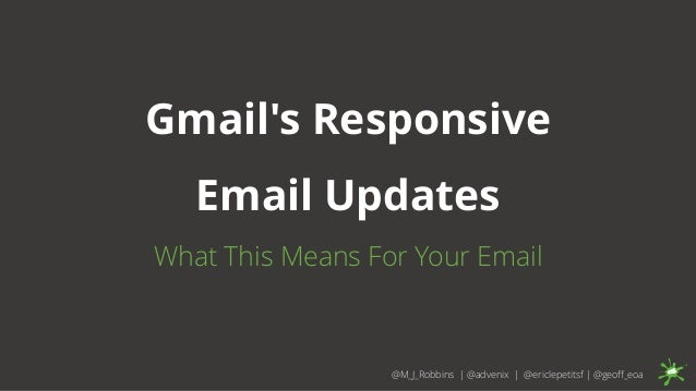 Gmail's Responsive Email Updates What This Means For Your Email @M_J_Robbins | @advenix | @ericlepetitsf | @geoff_eoa