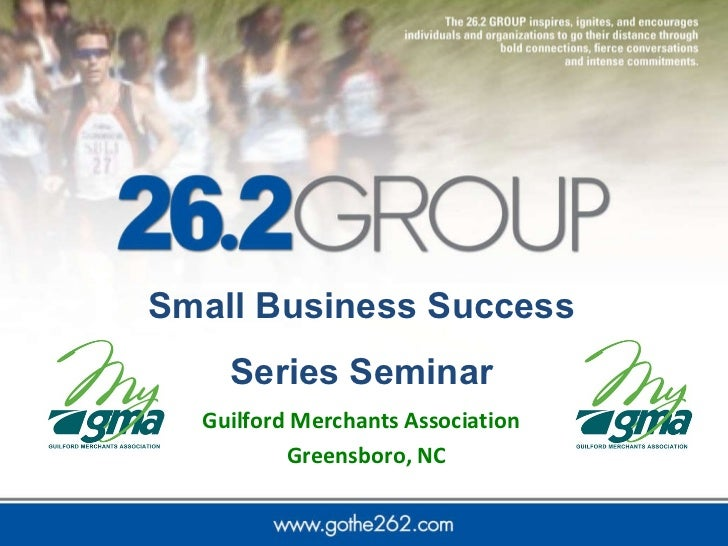 <ul><li>Guilford Merchants Association  </li></ul><ul><li>Greensboro, NC </li></ul>Small Business Success  Series Seminar