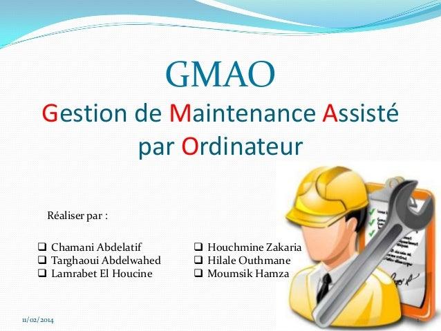GMAO Gestion de Maintenance Assisté par Ordinateur Réaliser par :   Chamani Abdelatif  Targhaoui Abdelwahed  Lamrabet E...
