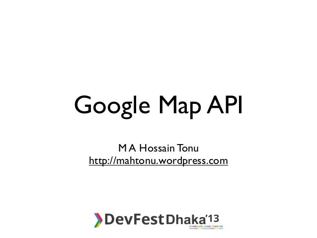 Google Map API M A Hossain Tonu http://mahtonu.wordpress.com