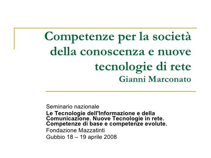 Competenze per la società della conoscenza e nuove tecnologie di rete Gianni Marconato Seminario nazionale  Le Tecnologie ...
