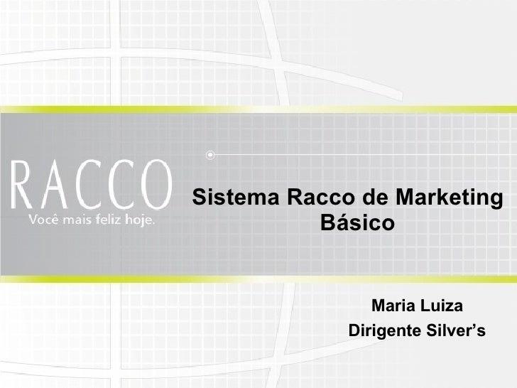 <ul><li>Sistema Racco de Marketing Básico </li></ul>Maria Luiza Dirigente Silver's
