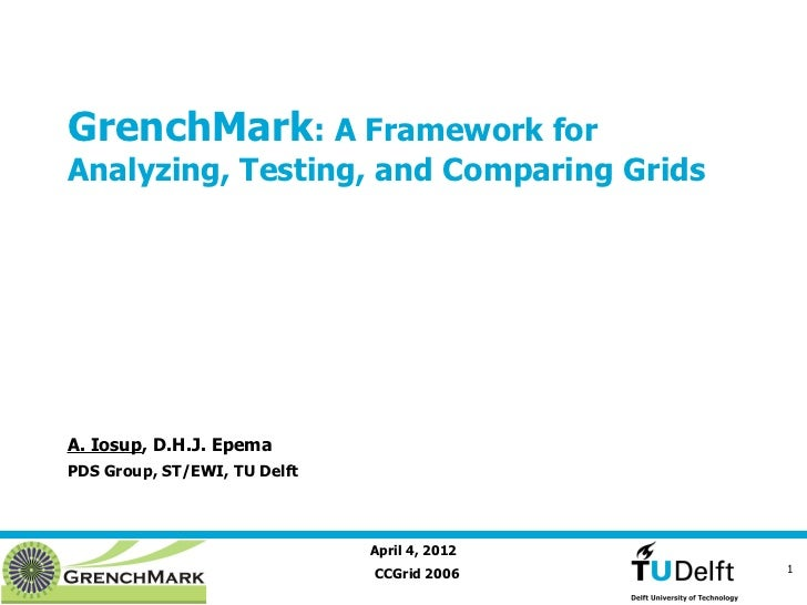 GrenchMark: A Framework forAnalyzing, Testing, and Comparing GridsA. Iosup, D.H.J. EpemaPDS Group, ST/EWI, TU Delft       ...