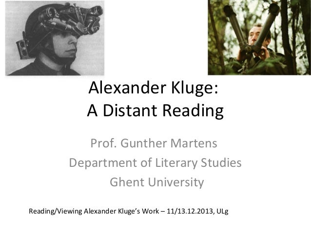 Alexander Kluge: A Distant Reading Prof. Gunther Martens Department of Literary Studies Ghent University Reading/Viewing A...