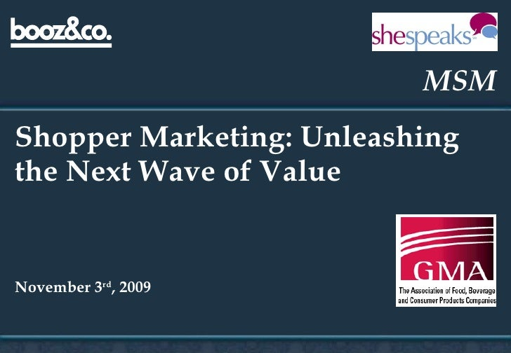 Shopper Marketing: Unleashing the Next Wave of Value November 3 rd , 2009 MSM