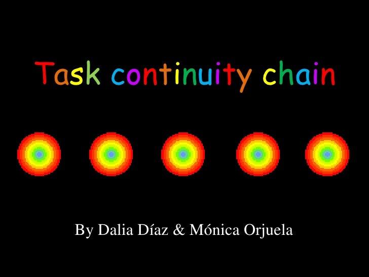 Taskcontinuitychain<br />By Dalia Díaz & Mónica Orjuela<br />