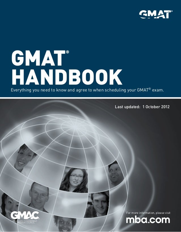GMAT Handbook ®  Everything you need to know and agree to when scheduling your GMAT® exam.  Last updated: 1 October 2012  ...