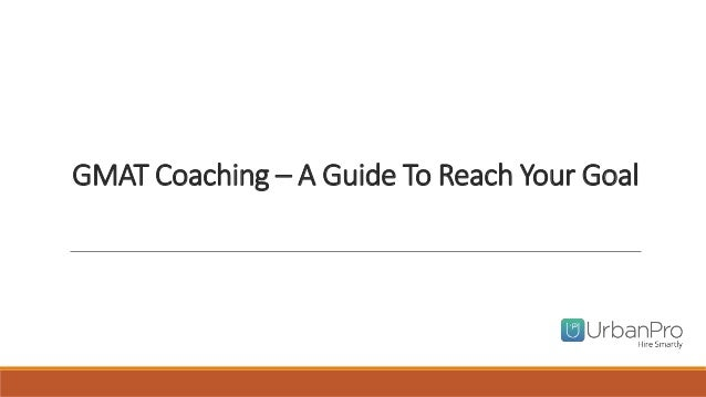 GMAT Coaching – A Guide To Reach Your Goal