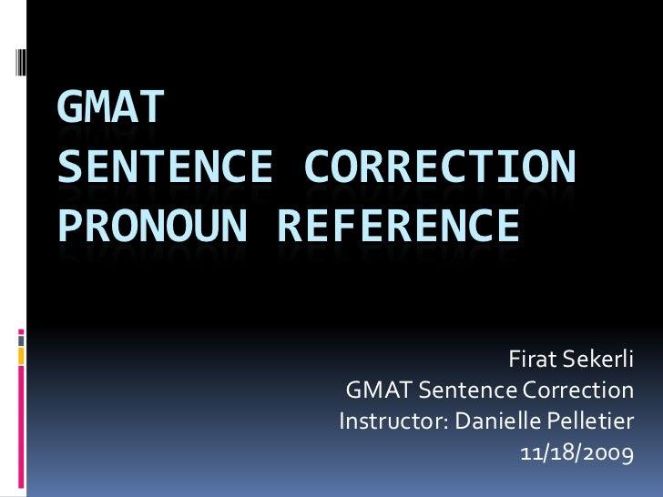 GMATSENTENCE CORRECTIONPRONOUN REFERENCE                          Firat Sekerli           GMAT Sentence Correction        ...