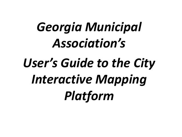 Georgia Municipal Association's User's Guide to the City Interactive Mapping Platform