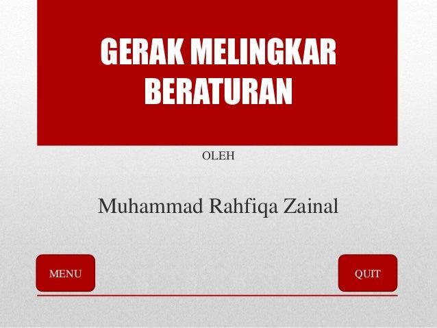 GERAK MELINGKAR BERATURAN OLEH Muhammad Rahfiqa Zainal MENU QUIT