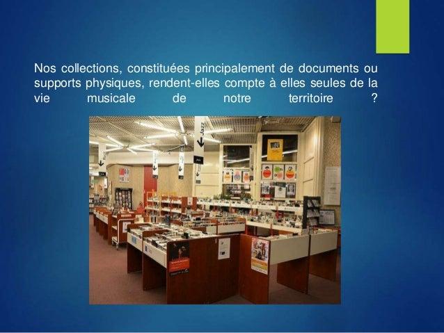 Nos collections, constituées principalement de documents ou supports physiques, rendent-elles compte à elles seules de la ...