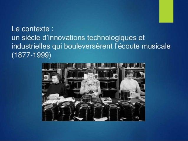 Le contexte : un siècle d'innovations technologiques et industrielles qui bouleversèrent l'écoute musicale (1877-1999)