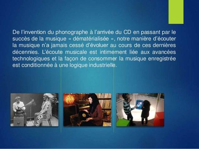 De l'invention du phonographe à l'arrivée du CD en passant par le succès de la musique « dématérialisée », notre manière d...