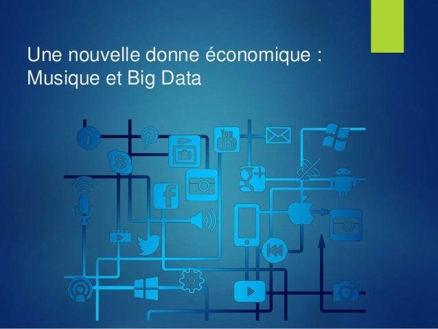 Une nouvelle donne économique : Musique et Big Data