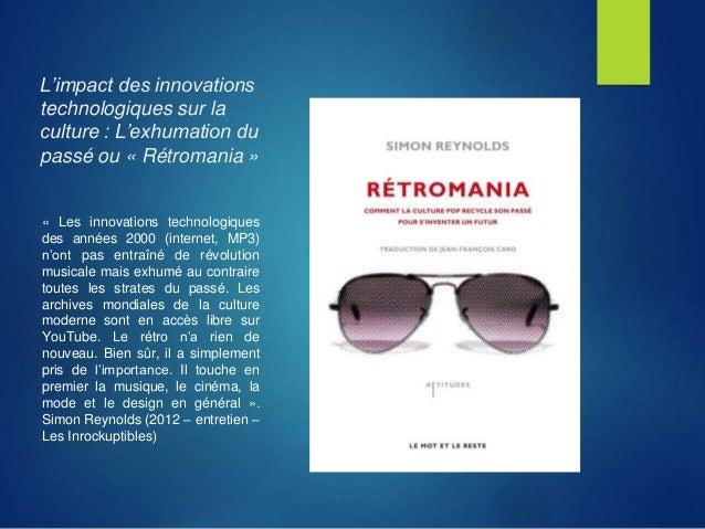 L'impact des innovations technologiques sur la culture : L'exhumation du passé ou « Rétromania » « Les innovations technol...