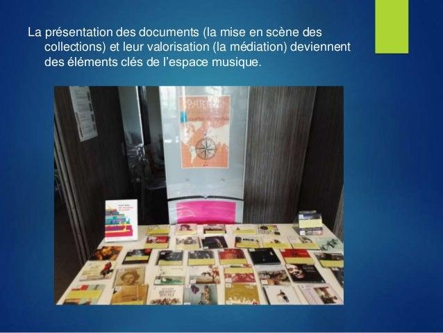 La présentation des documents (la mise en scène des collections) et leur valorisation (la médiation) deviennent des élémen...