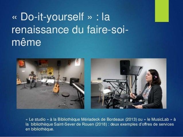 « Do-it-yourself » : la renaissance du faire-soi- même « Le studio » à la Bibliothèque Mériadeck de Bordeaux (2013) ou « l...