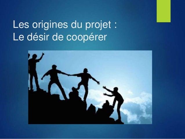 Les origines du projet : Le désir de coopérer