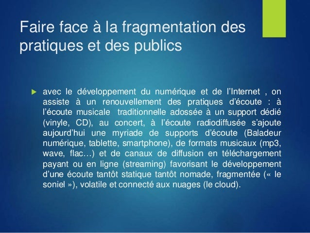 Faire face à la fragmentation des pratiques et des publics  avec le développement du numérique et de l'Internet , on assi...