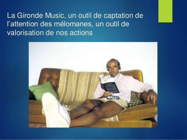 La Gironde Music, un outil de captation de l'attention des mélomanes, un outil de valorisation de nos actions