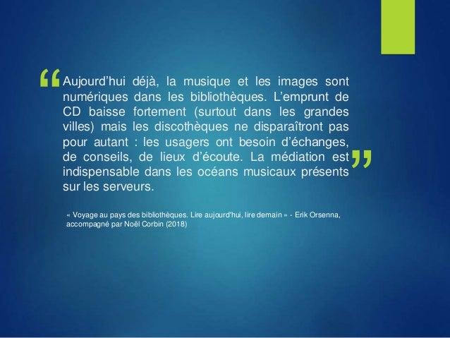 """"""" """" Aujourd'hui déjà, la musique et les images sont numériques dans les bibliothèques. L'emprunt de CD baisse fortement (s..."""