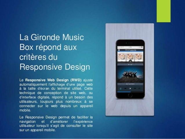La Gironde Music Box répond aux critères du Responsive Design Le Responsive Web Design (RWD) ajuste automatiquement l'affi...