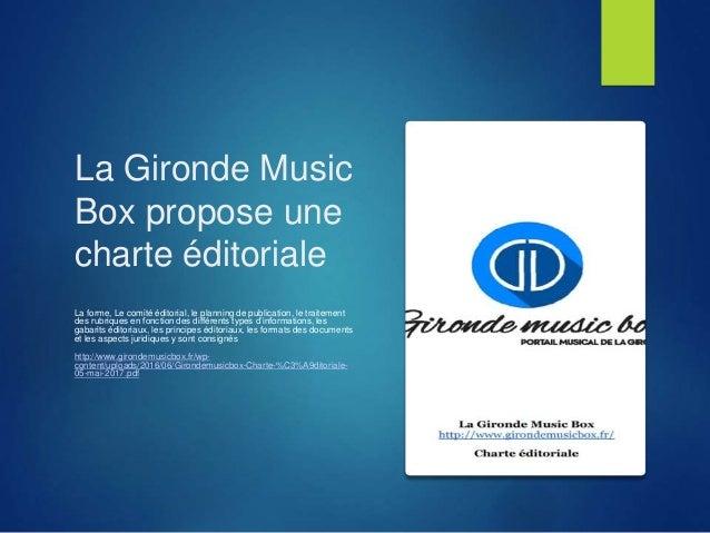 La Gironde Music Box propose une charte éditoriale La forme, Le comité éditorial, le planning de publication, le traitemen...