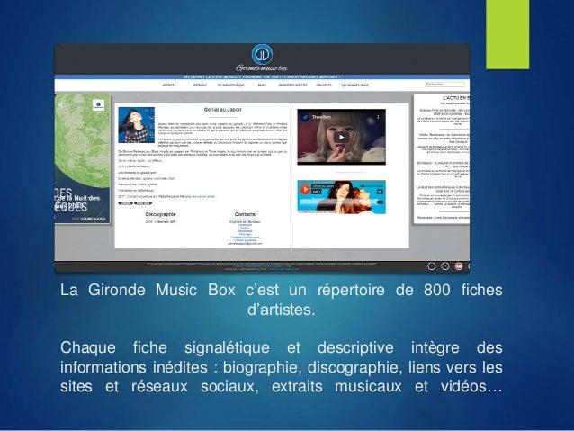 La Gironde Music Box c'est un répertoire de 800 fiches d'artistes. Chaque fiche signalétique et descriptive intègre des in...