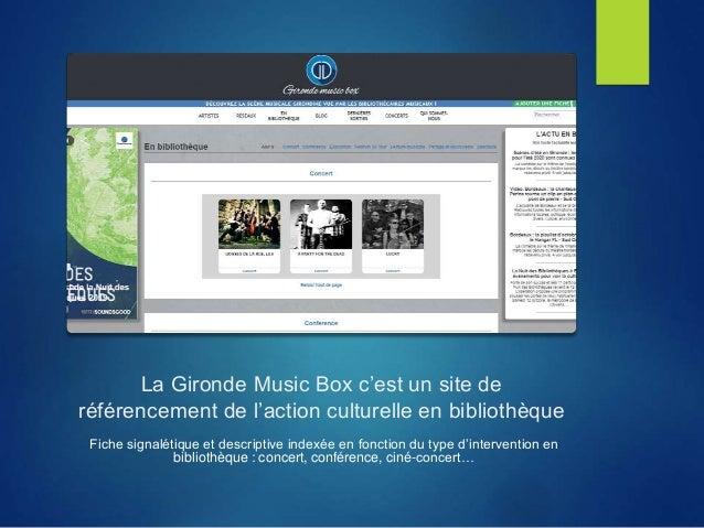 La Gironde Music Box c'est un site de référencement de l'action culturelle en bibliothèque Fiche signalétique et descripti...