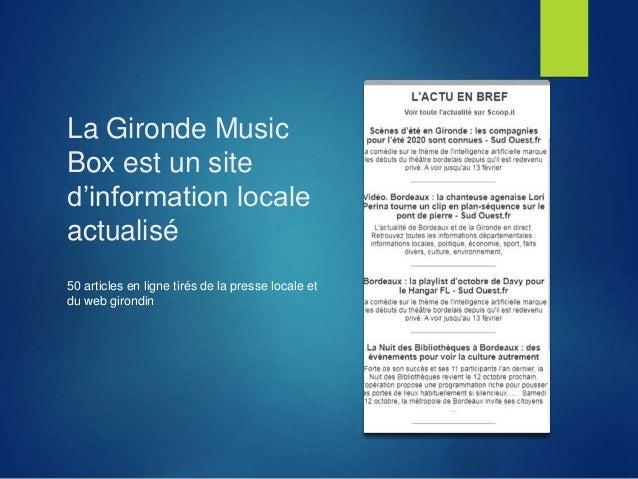 La Gironde Music Box est un site d'information locale actualisé 50 articles en ligne tirés de la presse locale et du web g...