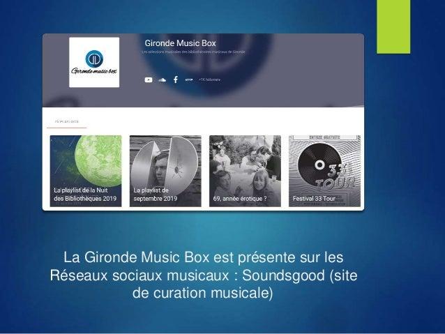 La Gironde Music Box est présente sur les Réseaux sociaux musicaux : Soundsgood (site de curation musicale)