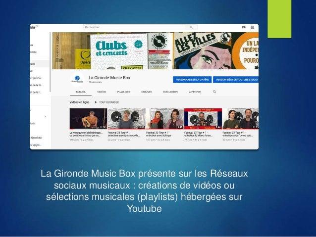 La Gironde Music Box présente sur les Réseaux sociaux musicaux : créations de vidéos ou sélections musicales (playlists) h...