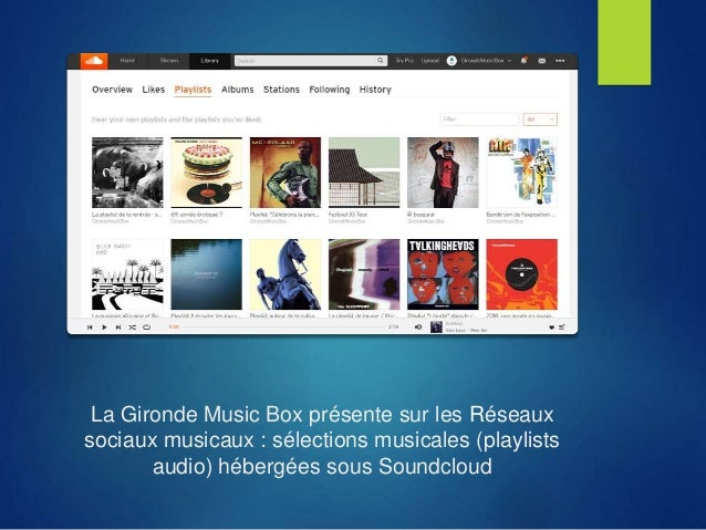 La Gironde Music Box présente sur les Réseaux sociaux musicaux : sélections musicales (playlists audio) hébergées sous Sou...