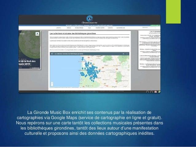 La Gironde Music Box enrichit ses contenus par la réalisation de cartographies via Google Maps (service de cartographie en...
