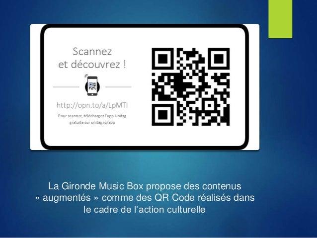 La Gironde Music Box propose des contenus « augmentés » comme des QR Code réalisés dans le cadre de l'action culturelle