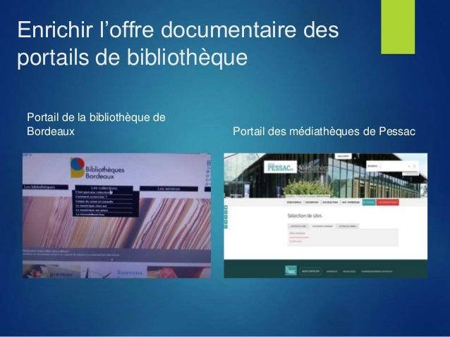 Enrichir l'offre documentaire des portails de bibliothèque Portail de la bibliothèque de Bordeaux Portail des médiathèques...