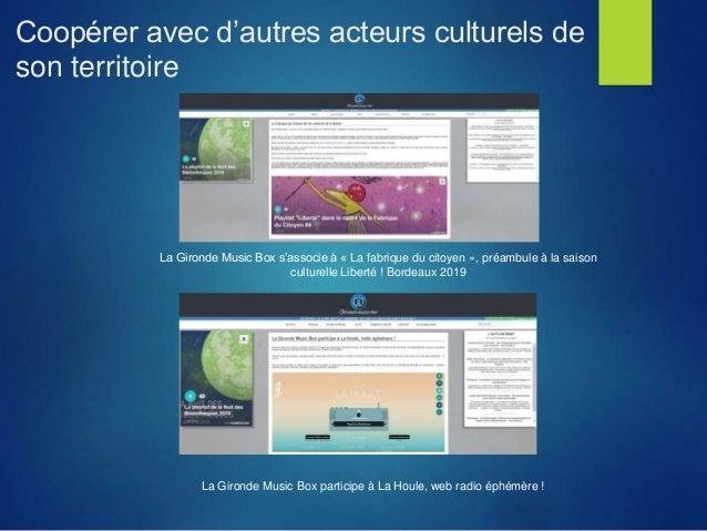 Coopérer avec d'autres acteurs culturels de son territoire La Gironde Music Box s'associe à « La fabrique du citoyen », pr...