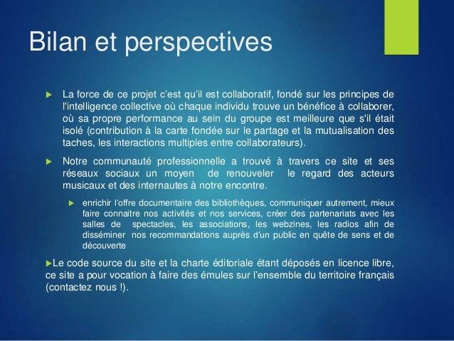 Bilan et perspectives  La force de ce projet c'est qu'il est collaboratif, fondé sur les principes de l'intelligence coll...