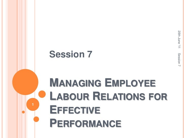 Session 7<br />Managing Employee Labour Relations for Effective Performance<br />20th June '11<br />Session 7<br />1<br />