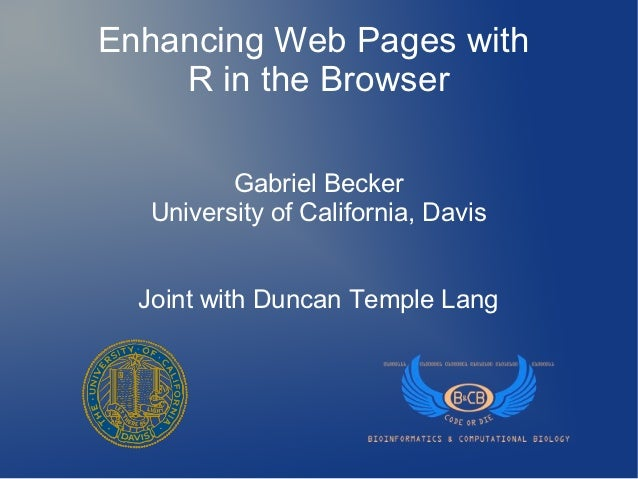 Enhancing Web Pages with    R in the Browser         Gabriel Becker  University of California, Davis  Joint with Duncan Te...