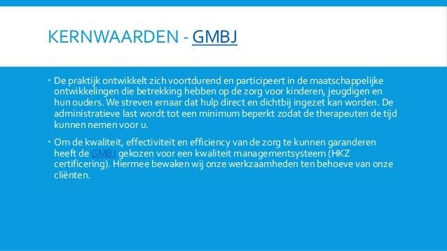 KERNWAARDEN - GMBJ  De praktijk ontwikkelt zich voortdurend en participeert in de maatschappelijke ontwikkelingen die bet...