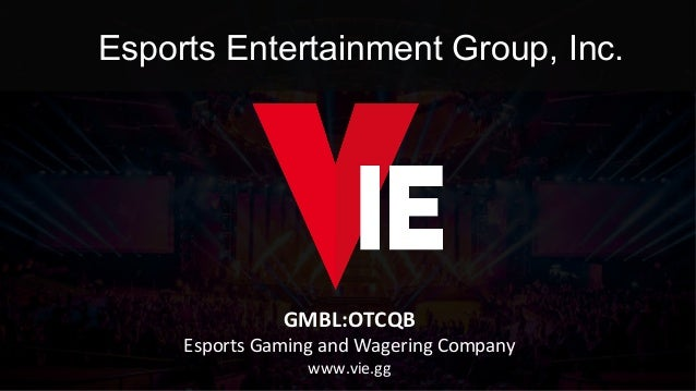 Esports Entertainment Group, Inc. GMBL:OTCQB	 Esports	Gaming	and	Wagering	Company	 www.vie.gg