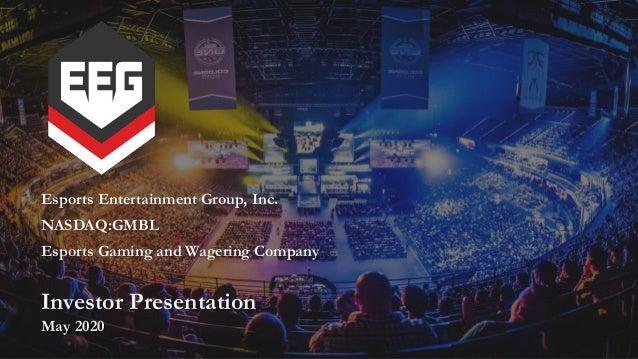 Investor Presentation May 2020 Esports Entertainment Group, Inc. NASDAQ:GMBL Esports Gaming and Wagering Company