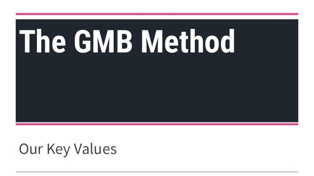 The GMB Method Our Key Values