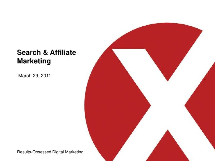 Search & Affiliate Marketing <br />March 29, 2011<br />