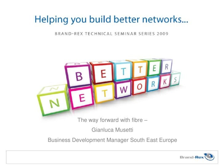 The way forward with fibre – <br />Gianluca Musetti <br />Business Development Manager South East Europe <br />