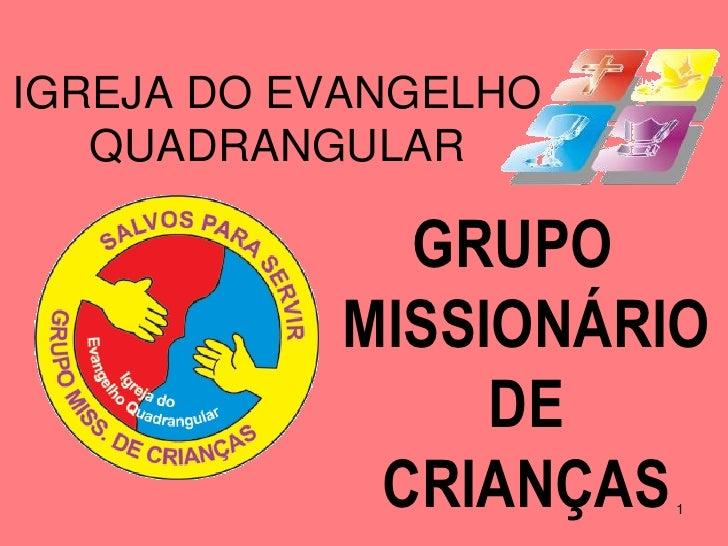 IGREJA DO EVANGELHO   QUADRANGULAR             GRUPO           MISSIONÁRIO                DE            CRIANÇAS  1