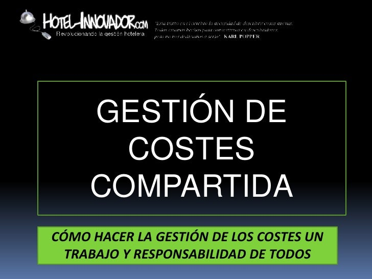 GESTIÓN DE       COSTES     COMPARTIDACÓMO HACER LA GESTIÓN DE LOS COSTES UN  TRABAJO Y RESPONSABILIDAD DE TODOS