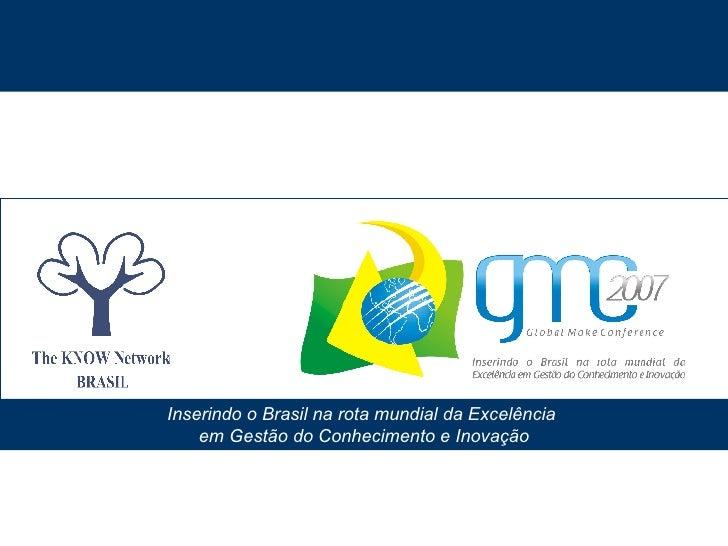 Inserindo o Brasil na rota mundial da Excelência  em Gestão do Conhecimento e Inovação